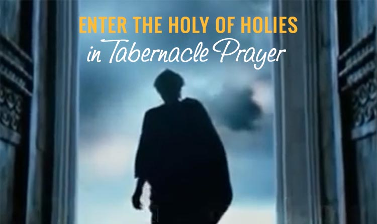 Enter the Holy of Holies in Tabernacle Prayer by the Blood of the Lamb