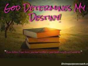 God Determines My Destiny!