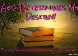 God Determines My Destiny!