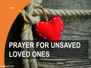 Prayer for unsaved loved ones